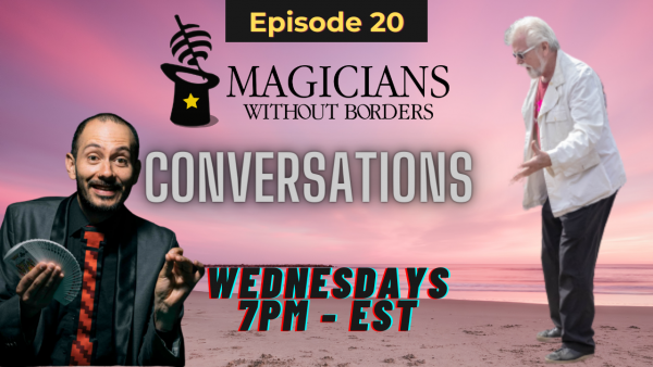 Magicians Without Borders MWB Conversations Podcast Episode 20