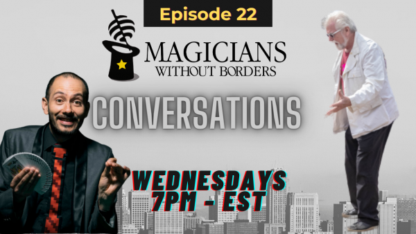 Magicians Without Borders Conversations Episode 22:  How the birth of Empowerment as one of our pillars came from a professional actress