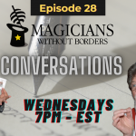 Magicians Without Borders Conversations Podcast episode 28