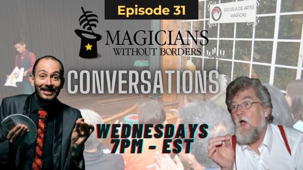 """Magicians Without Borders MWB Conversations Episode 31: The world renowned """"Escuela de Artes Mágicas de Bogotá"""""""