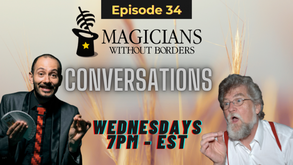 Magicians Without Borders MWB Conversations Episode 34: Reaping what you sow