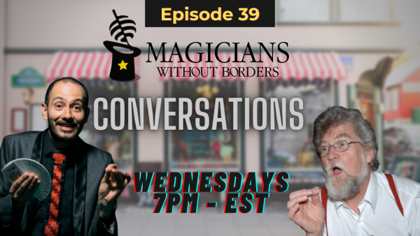 Magicians Without Borders MWB Conversations Episode 39