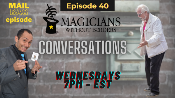 Magicians Without Borders MWB Conversations Episode 40