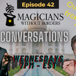 Magicians Without Borders Conversations Episode 42