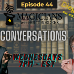 MWB Conversations Episode 44 the history of magic with Diego Vargas