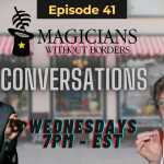Magicians Without Borders MWB Conversations Episode 41