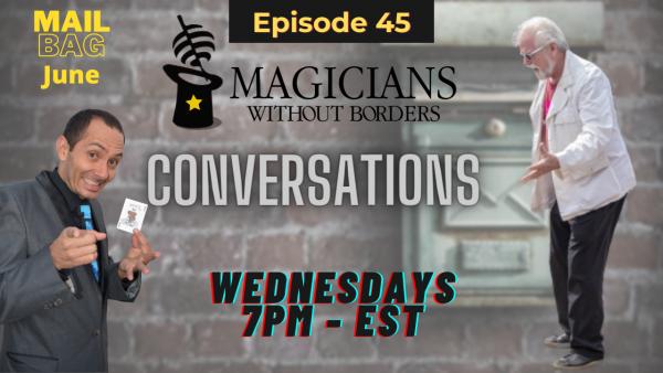 Magicians Without Borders Conversations Episode 45 Mail Bag Episode June