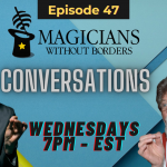 Magicians Without Borders Conversations Episode 47