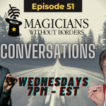 Magicians Without Borders MWB Conversations Episode 51