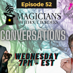 Magicians Without Borders MWB Conversations Episode 52
